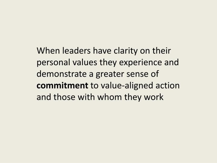 When leaders have clarity on their personal values they experience and demonstrate a greater sense of