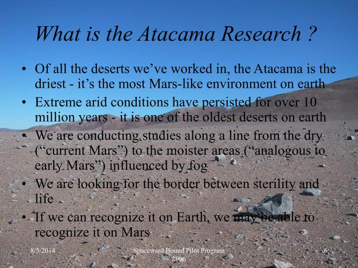 Of all the deserts we've worked in, the Atacama is the driest - it's the most Mars-like environment on earth