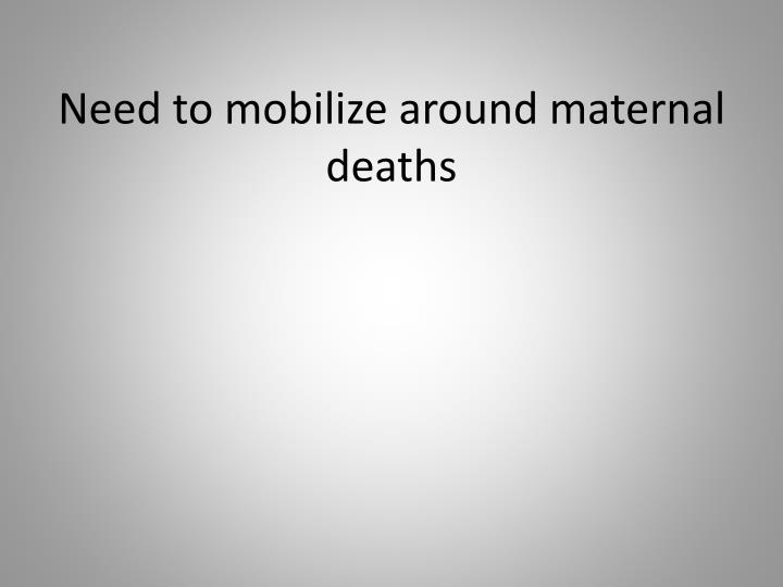 Need to mobilize around maternal deaths