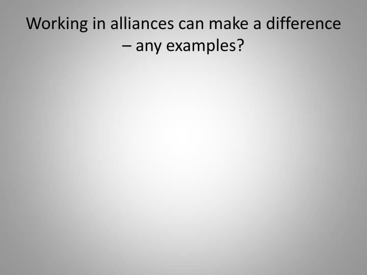Working in alliances can make a difference – any examples?