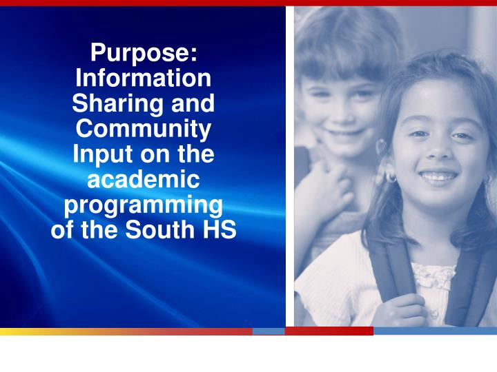 Purpose: Information Sharing and Community Input on the academic programming of the South HS