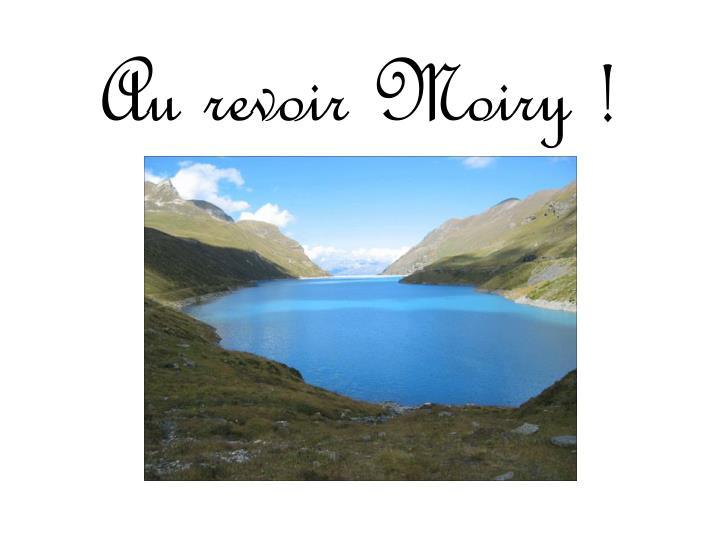 Au revoir Moiry !