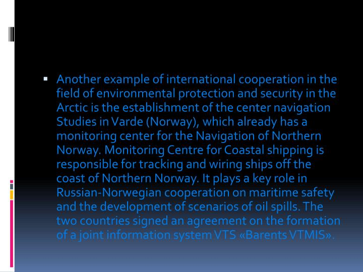 Another example of international cooperation in the field of environmental protection and security in the Arctic is the establishment of the center navigation Studies in