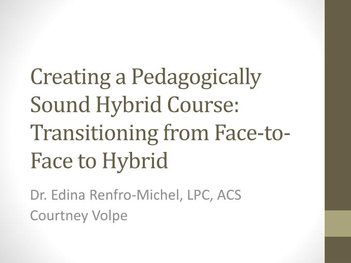 Creating a pedagogically sound hybrid course transitioning from face to face to hybrid