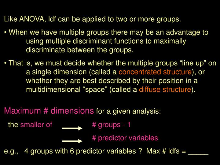 Like ANOVA, ldf can be applied to two or more groups.