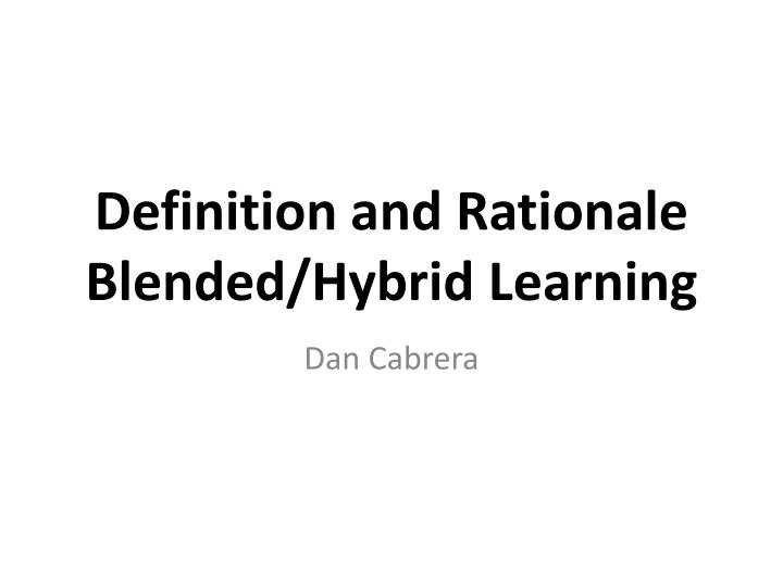 Definition and rationale blended hybrid learning