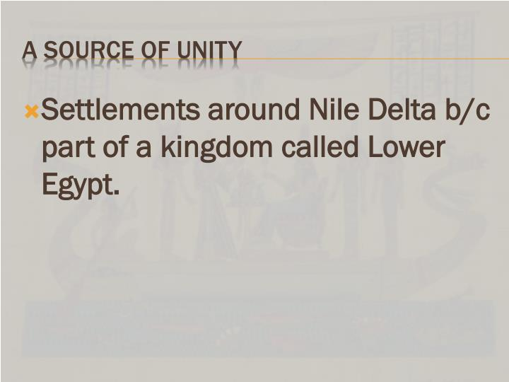 Settlements around Nile Delta b/c part of a kingdom called Lower Egypt.