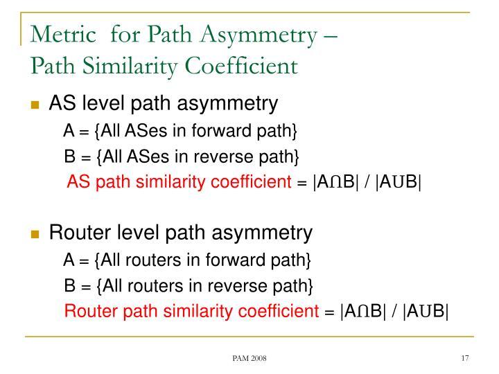 Metric  for Path Asymmetry –