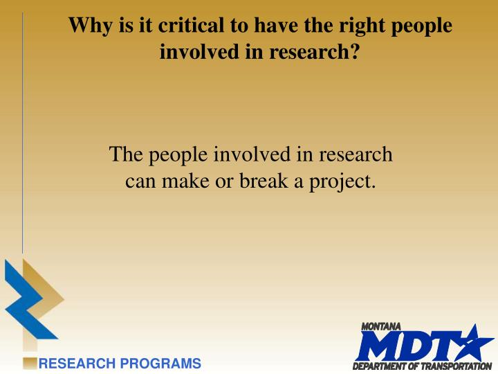 Why is it critical to have the right people involved in research?