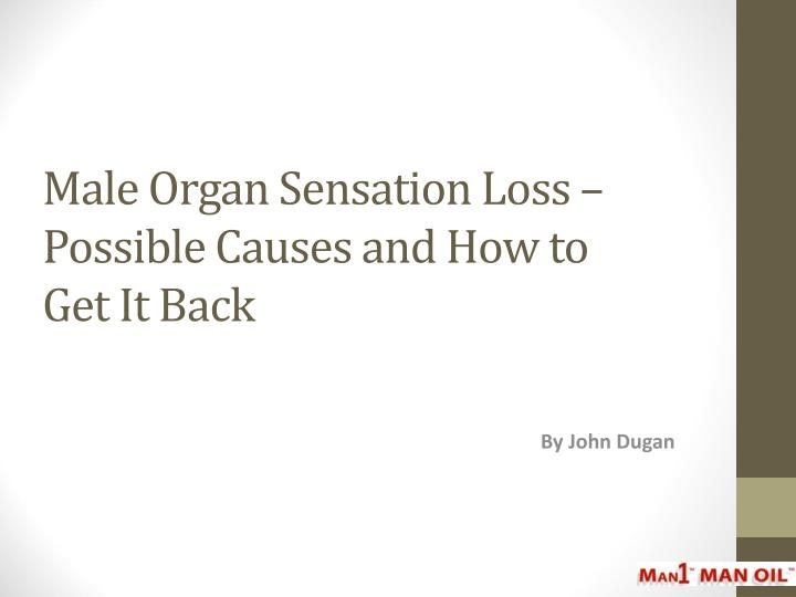 Male organ sensation loss possible causes and how to get it back