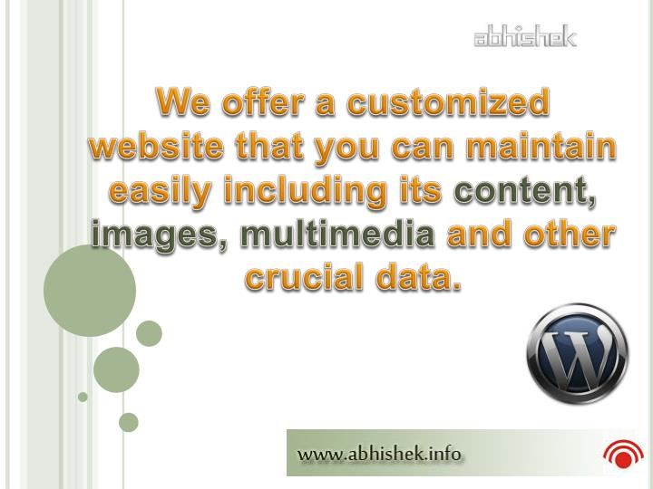 We offer a customized website that you can maintain easily including its