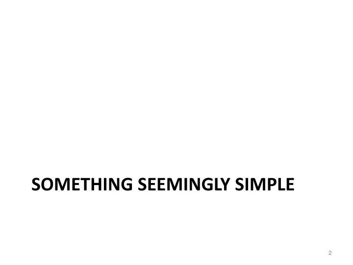Something seemingly simple