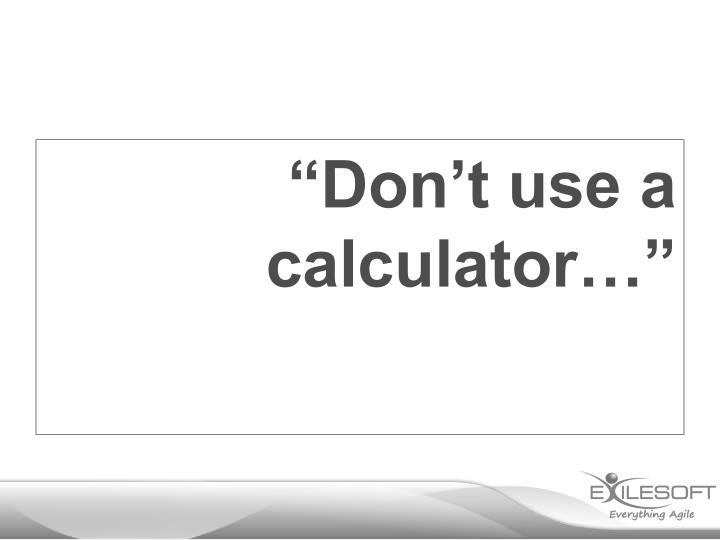 """Don't use a calculator…"""