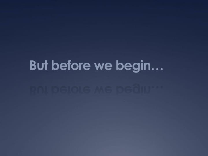 But before we begin…