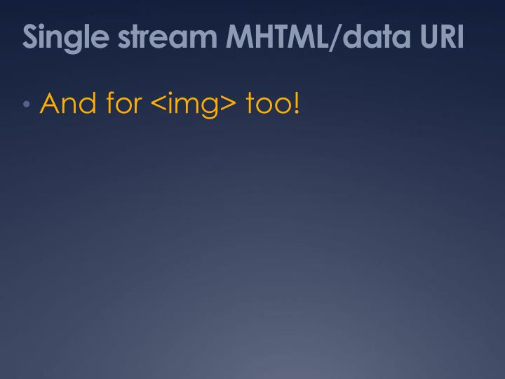 Single stream MHTML/data URI
