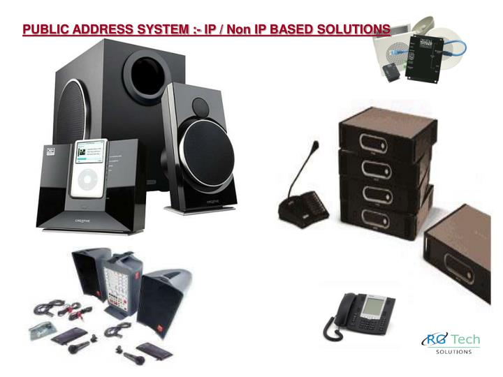 PUBLIC ADDRESS SYSTEM :- IP / Non IP BASED SOLUTIONS