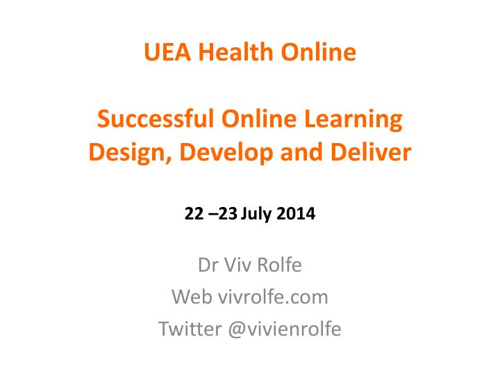 uea health online successful online learning design develop and deliver 22 23 july 2014 n.