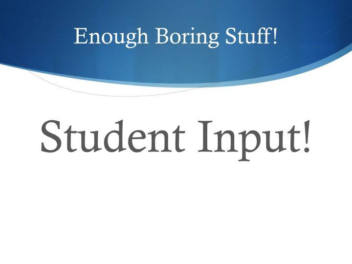 Enough Boring Stuff!