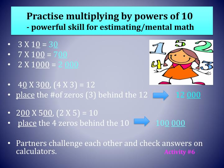 Practise multiplying by powers of 10