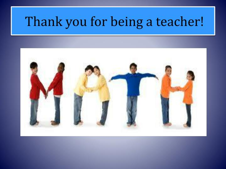 Thank you for being a teacher!