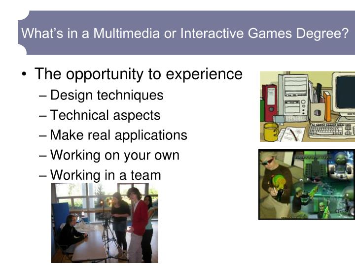 What s in a multimedia or interactive games degree