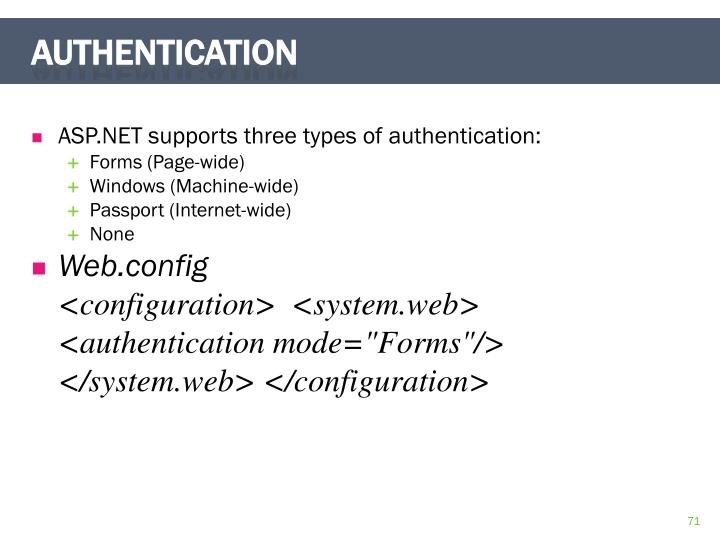 ASP.NET supports three types of authentication:
