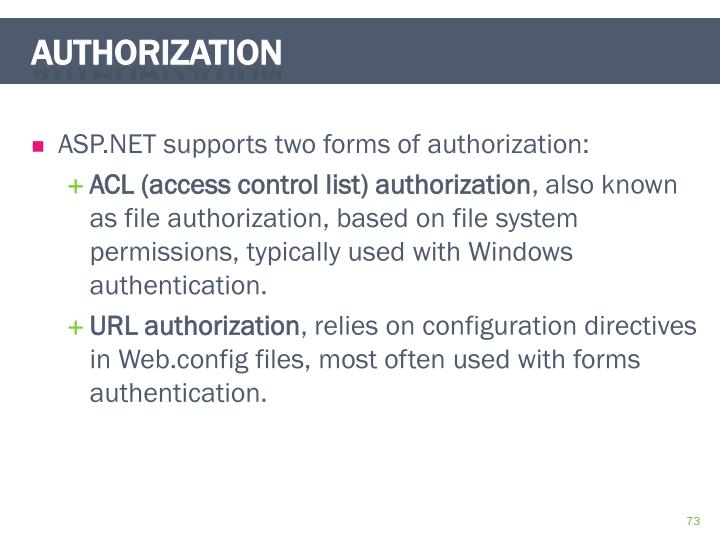ASP.NET supports two forms of authorization: