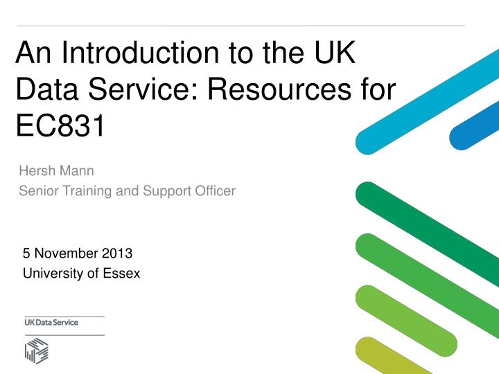 An introduction to the uk data service resources for ec831