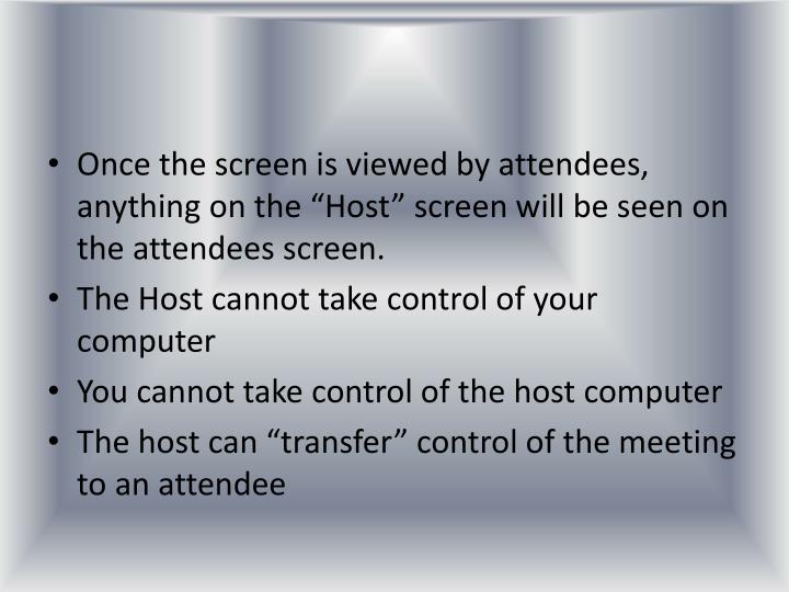 """Once the screen is viewed by attendees, anything on the """"Host"""" screen will be seen on the attendees screen."""