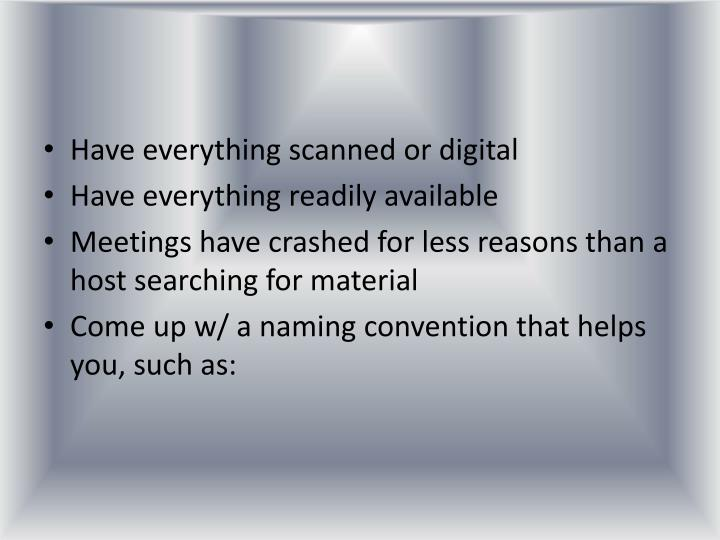 Have everything scanned or digital
