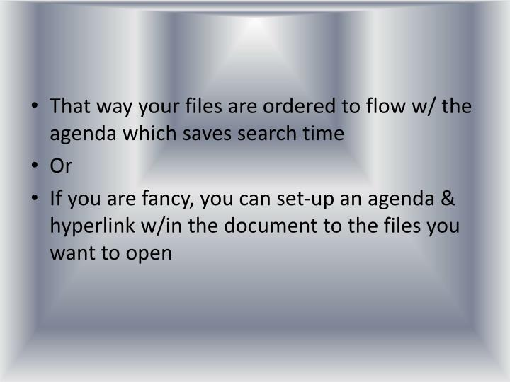 That way your files are ordered to flow w/ the agenda which saves search time