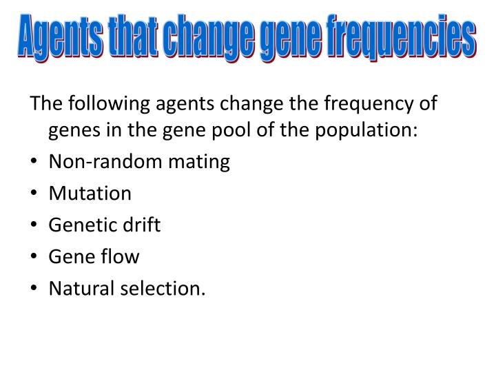 Agents that change gene frequencies
