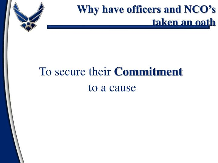 Why have officers and NCO's taken an oath