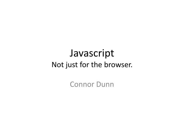 javascript not just for the browser n.