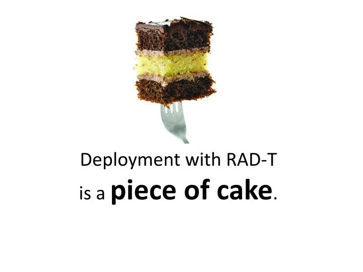 Deployment with RAD-T