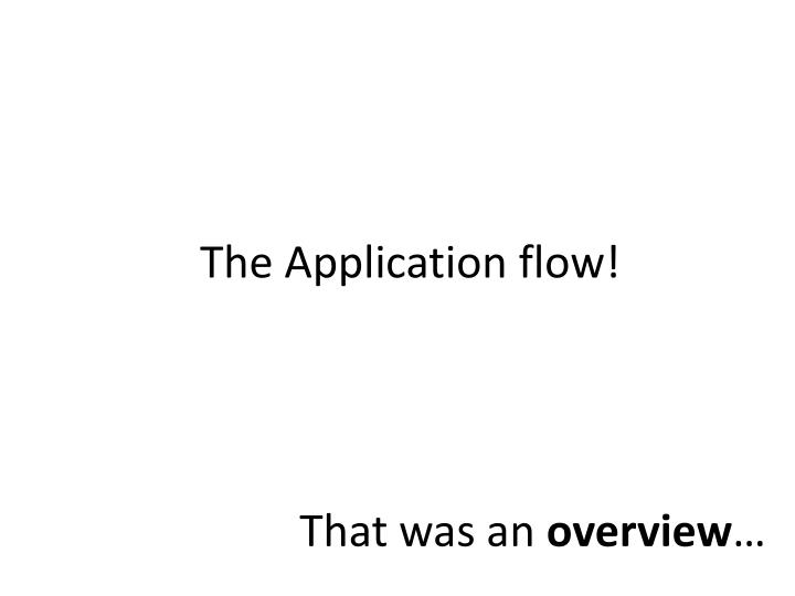 The Application flow!