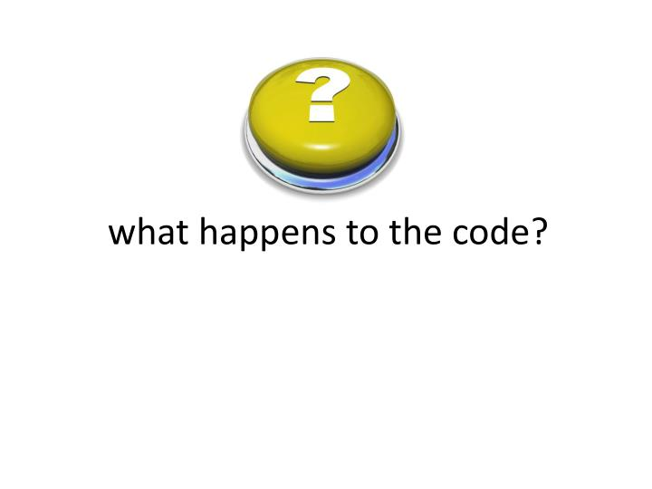 what happens to the code?
