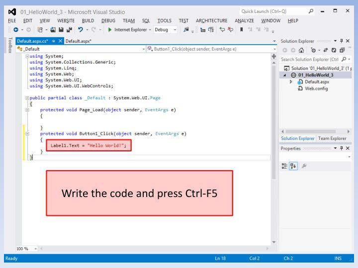Write the code and press Ctrl-F5