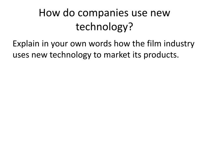 How do companies use new technology?