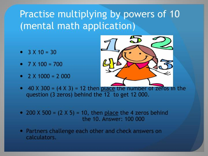 Practise multiplying by powers of 10 (mental math application)
