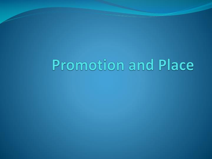 Promotion and place