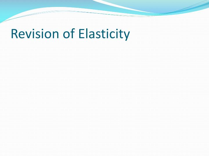 Revision of elasticity