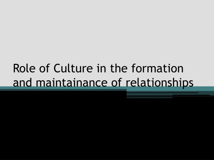 role of culture in the formation and maintainance of relationships n.