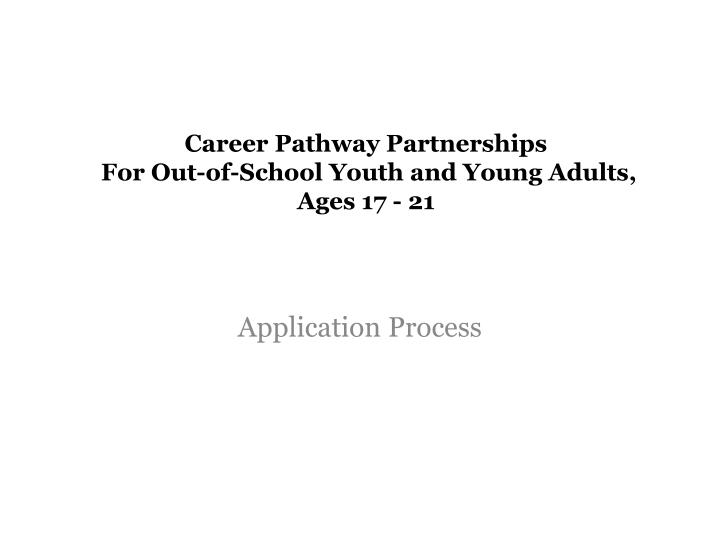Career pathway partnerships for out of school youth and young adults ages 17 21