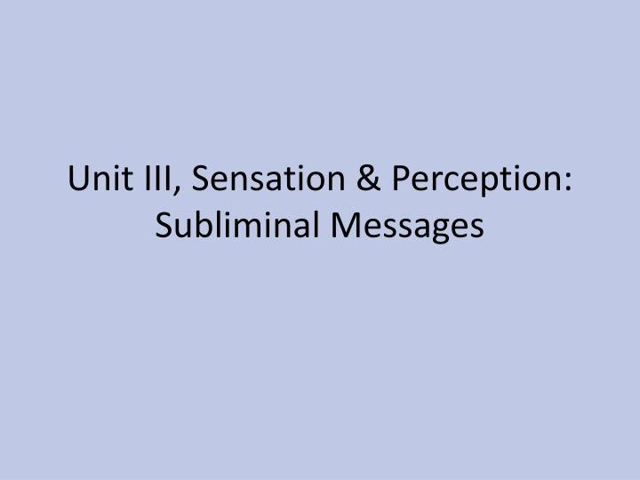 Unit III, Sensation & Perception: Subliminal Messages