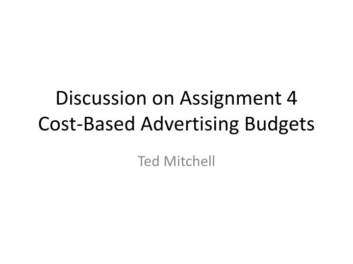 Discussion on assignment 4 cost based advertising budgets