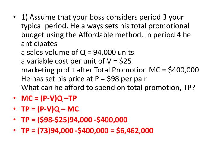 1) Assume that your boss considers period 3 your typical period. He always sets his total promotional budget using the Affordable method. In period 4 he anticipates