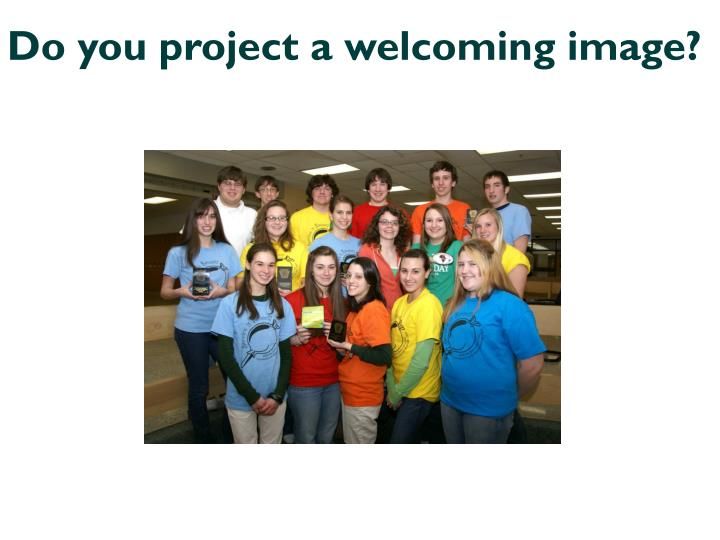Do you project a welcoming image?