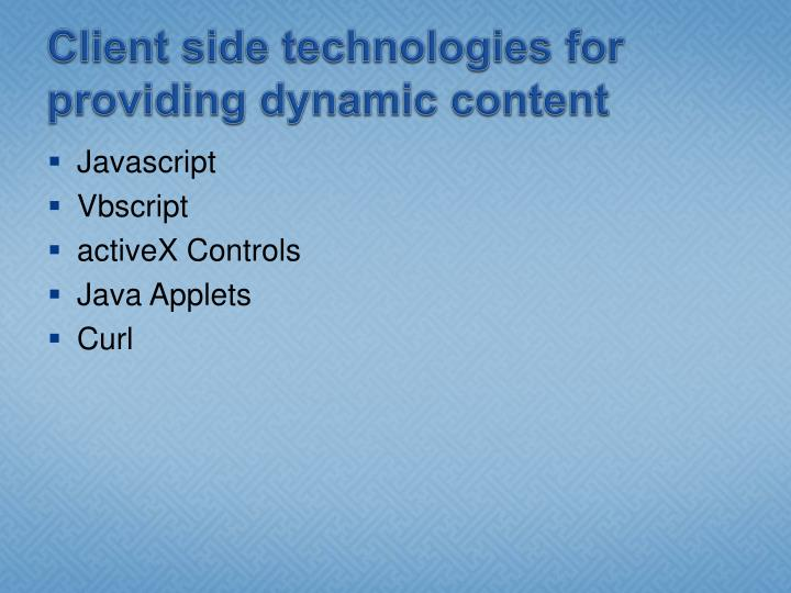 Client side technologies for providing dynamic content