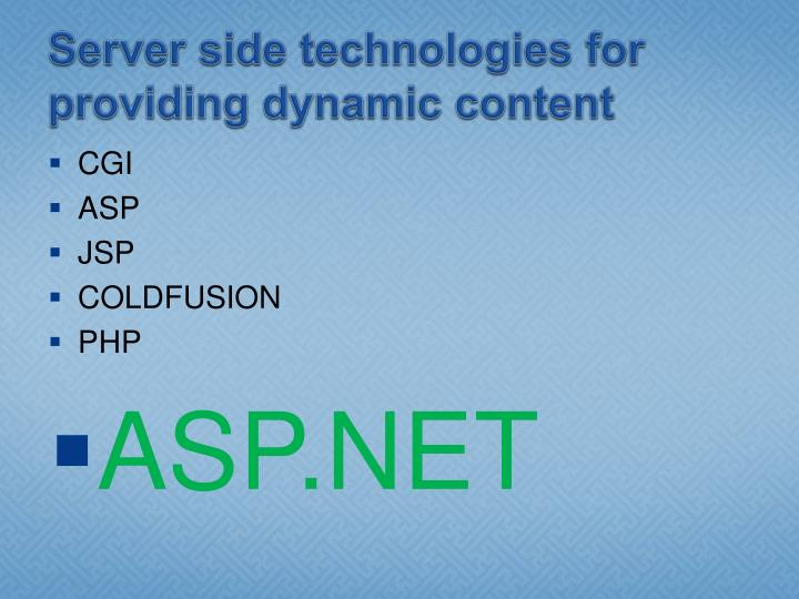Server side technologies for providing dynamic content